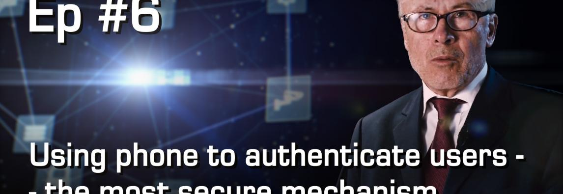 Using phone to authenticate users – the most secure mechanism commonly available to humans today |From Enigma to IoT #6